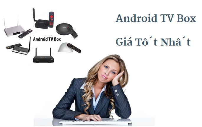 Android TV Box giá khoảng bao nhiêu tốt nhất??